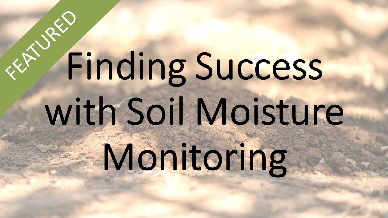 Finding Success with Soil Moisture Monitoring